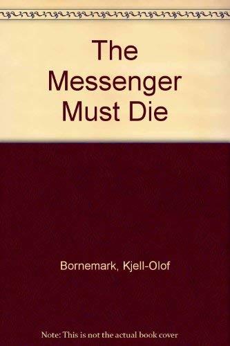 The Messenger Must Die: Bornemark, Kjell-Olof