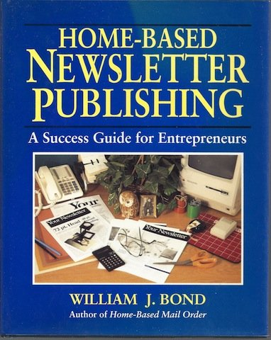 9780070065567: Home-Based Newsletter Publishing: A Success Guide for Entrepreneurs