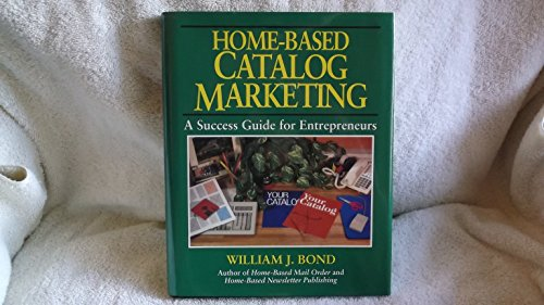 9780070065956: Home-Based Catalog Marketing: A Success Guide for Entrepreneurs