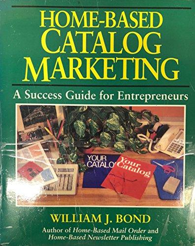 9780070065963: Home-Based Catalog Marketing: A Success Guide for Entrepreneurs