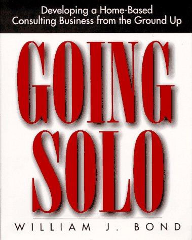 9780070066410: Going Solo: Developing a Home-Based Consulting Business from the Ground Up (Home-based Business Series)
