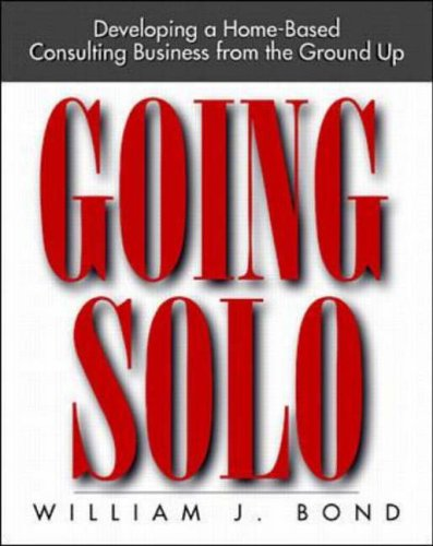 9780070066427: Going Solo: Developing a Home-based Consulting Business from the Ground Up (Home-Based Business Series)