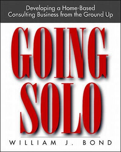 9780070066427: Going Solo: Developing a Home-Based Consulting Business from the Ground Up