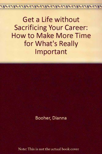 9780070066465: Get a Life Without Sacrificing Your Career: How to Make More Time for What's Really Important