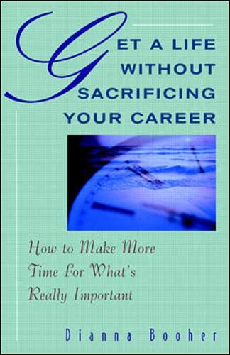 9780070066472: Get A Life Without Sacrificing Your Career: How to Make More Time for What's Reallyl Important