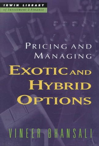 Pricing and Managing Exotic and Hybrid Options: Bhansali, Vineer