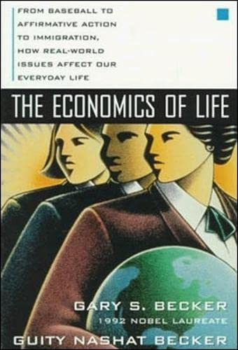 9780070067097: The Economics of Life: From Baseball to Affirmative Action to Immigration, How Real-World Issues Affect Our Everyday Life