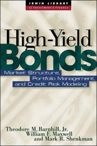 High Yield Bonds: Market Structure, Valuation, and Portfolio Strategies (9780070067868) by Theodore Barnhill; Mark Shenkman; William Maxwell