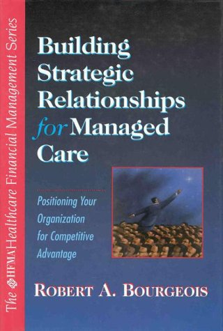 9780070069541: Building Strategic Relationships for Managed Care: Positioning Your Organization for Competitive Advantage