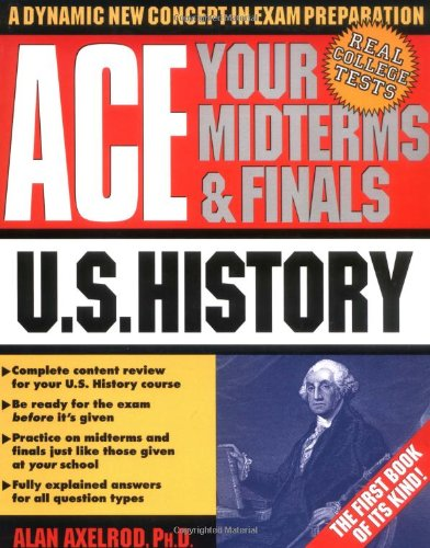 Ace Your Midterms & Finals: U.S. History (Schaum's Midterms & Finals Series) (0070070059) by Alan Axelrod; Walton Rawls; Harry Oster; James Holtje