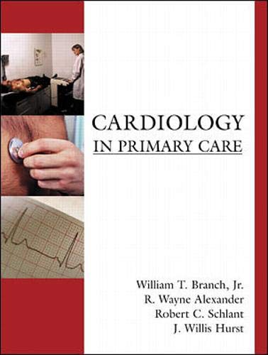 Cardiology in Primary Care (9780070071629) by William Branch; R. Alexander; Robert Schlant; J. Hurst; R. Wayne Alexander; Robert C. Schlant