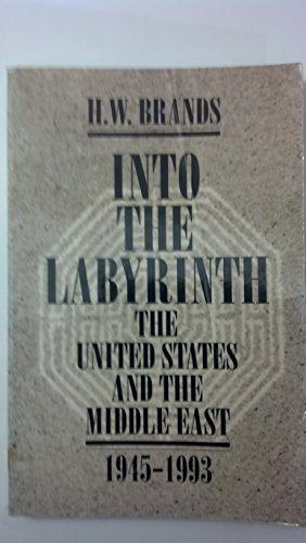 9780070071889: Into The Labyrinth: The U.S. and The Middle East 1945-1993