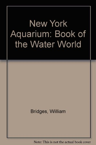 The New York Aquarium Book of the Water World (9780070077539) by Bridges, William