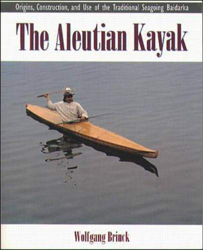 9780070078932: The Aleutian Kayak: Origins, Construction, and Use of the Traditional Seagoing Baidarka