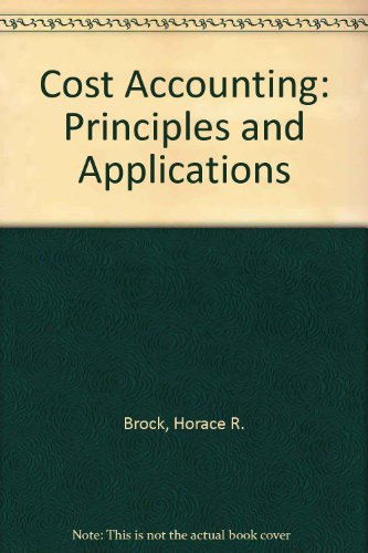 Cost accounting: Principles and applications: Horace R Brock,