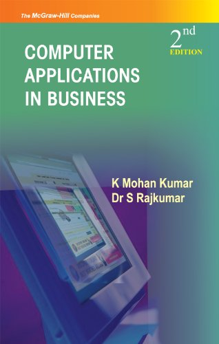 Computer Applications in Business (Second Edition): K. Mohan Kumar,S.