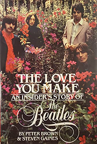 The Love You Make: An Insider's Story of the Beatles: Brown, Peter & Gaines, Steven;Gaines, ...