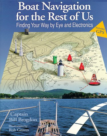 9780070081642: Boat Navigation for the Rest of Us: Finding Your Way by Eye and Electronics