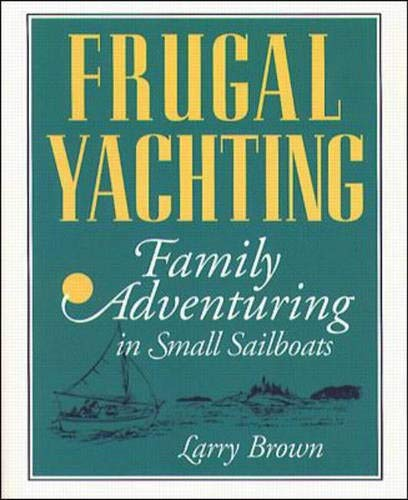 9780070082472: Frugal Yachting: Family Adventuring in Small Sailboats