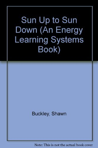 Sun Up to Sun Down (An Energy Learning Systems Book): Buckley, Shawn