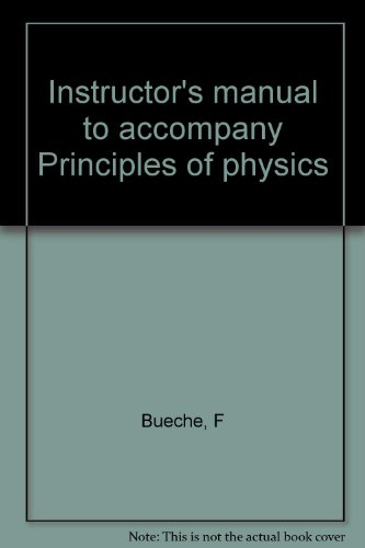 Instructor's manual to accompany Principles of physics: Bueche, F