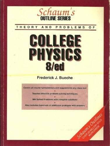 Schaum's Outline of Theory and Problems of College Physics (Schaum's Outline Series) (0070088748) by Frederick J. Bueche