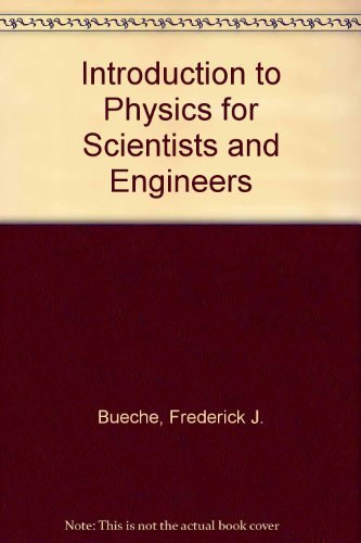 Introduction to Physics for Scientists and Engineers: Frederick J. Bueche