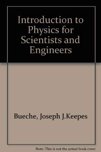 Introduction to Physics for Scientists and Engineers: Bueche, Frederick J.