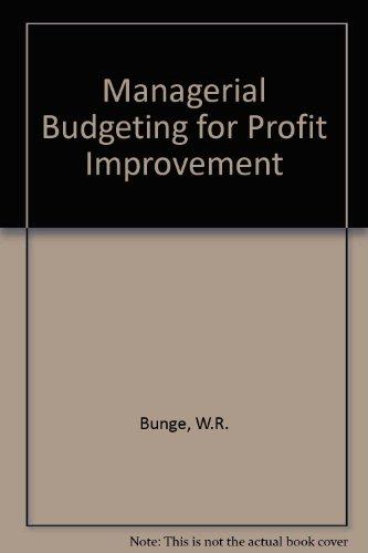 Managerial Budgeting for Profit Improvement: W.R. Bunge