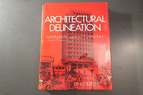 Architectural delineation: A photographic approach to presentation: Burden, Ernest E