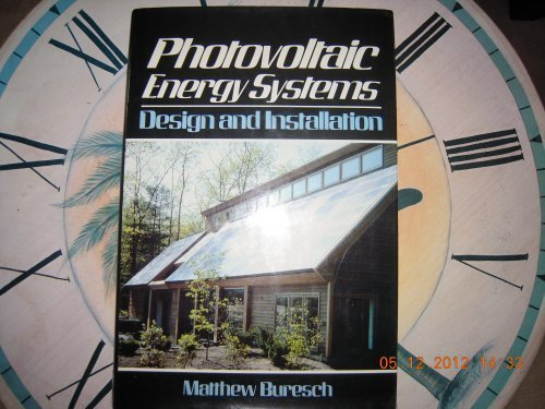 PHOTOVOLTAIC ENERGY SYSTEMS : Design and Installation: Buresch, Matthew