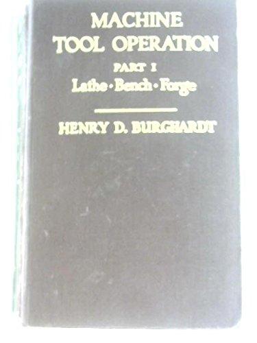 Machine Tool Operation: Henry D. Burghardt,