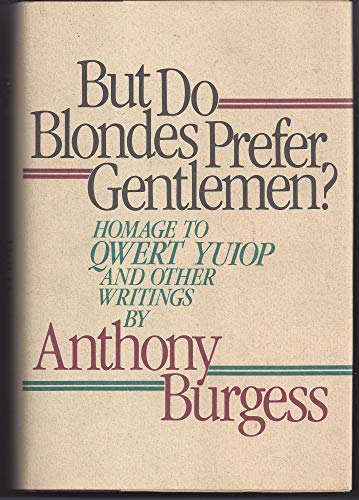 But Do Blondes Prefer Gentlemen?: Homage to: Anthony Burgess