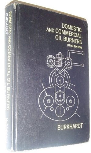 Domestic and Commercial Oil Burners; Installation and Servicing: Burkhardt, Charles H.