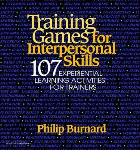 Training Games for Interspersonal Skills: 107 Experiential Learning Activities for Trainers (0070091862) by Philip Burnard