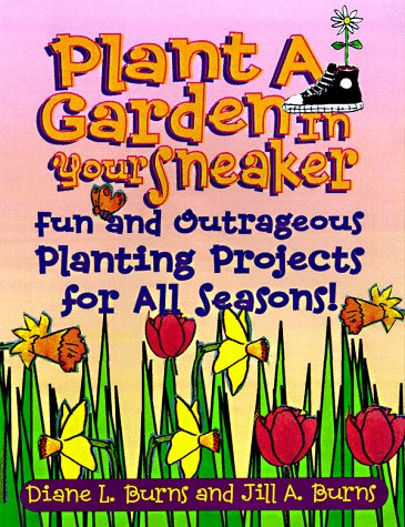 9780070092280: Plant A Garden In Your Sneaker!: Fun and Outrageous Planting For All Seasons