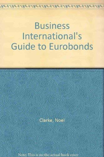 The Economist Intelligence Unit Guide to Eurobonds: Clark, Noel, Chillcott, Robert, Chance, ...
