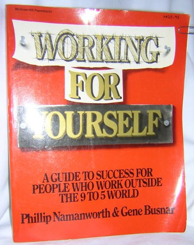 9780070093461: Working for Yourself: A Guide to Success for People Who Work Outside the 9 to 5 World