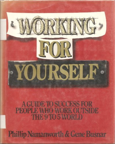 9780070093478: Working for Yourself: A Guide to Success for People Who Work Outside the 9 to 5 World