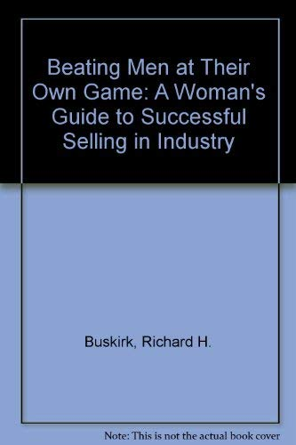 9780070093553: Beating Men at Their Own Game: A Woman's Guide to Successful Selling in Industry
