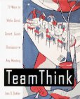 9780070094321: Team Think: 72 Ways to Make Good, Smart, Quick Decision In Any Meeting