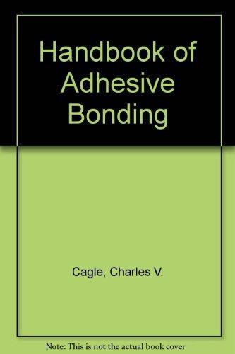 Handbook of Adhesive Bonding: Charles V. Cagle