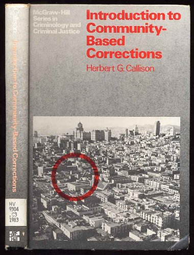 Introduction to Community-Based Corrections (McGraw-Hill series in: Callison, Herbert G.