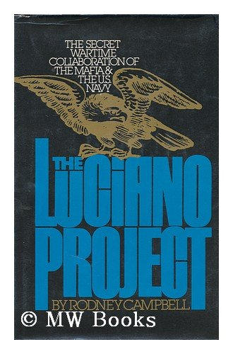 Luciano Project: The Secret Wartime Collaboration of the Mafia and the U.S. Navy