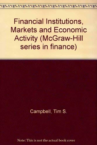 Financial Institutions, Markets and Economic Activity (McGraw-Hill series in finance): Campbell, ...