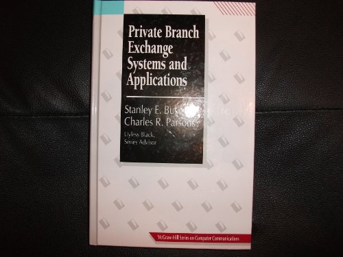 Private Branch Exchange Systems and Applications (Mcgraw-Hill Series on Computer Communications): ...