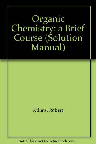 Organic Chemistry : A Brief Course: Robert Charles Atkins; Frank A. Carey