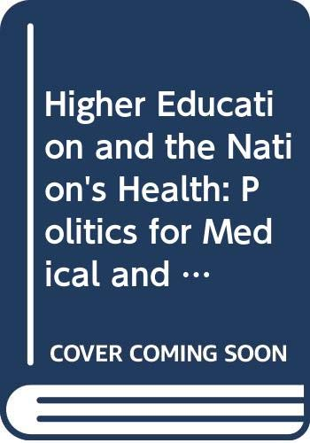 9780070100213: Higher Education and the Nation's Health: Politics for Medical and Dental Education