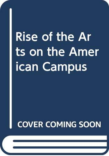 9780070100558: Rise of the Arts on the American Campus