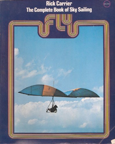 9780070100961: Fly: The Complete Book of Sky Sailing.